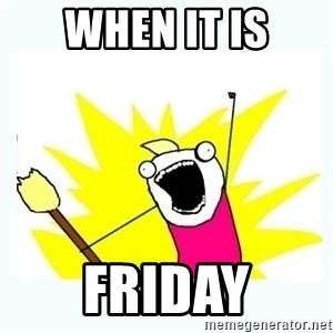 All the things - When it is FRIDAY