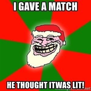 Santa Claus Troll Face - I gave a match  He thought itwas lit!