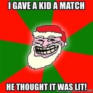 Santa Claus Troll Face - I gave a kid a match He thought it was lit!