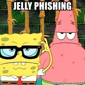 Serious Spongebob - JELLY PHISHING