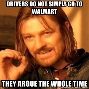 One Does Not Simply - drivers do not simply go to walmart they argue the whole time