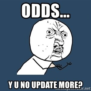Y U No - Odds... Y U NO UPDATE MORE?