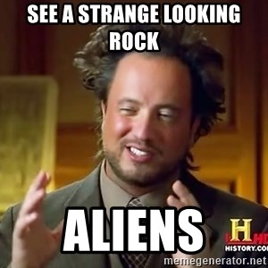 Ancient Aliens - See a strange looking rock  Aliens