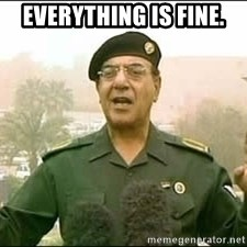 Baghdad Bob - Everything is fine.