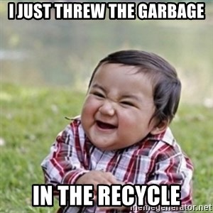 evil plan kid - I just threw the garbage in the recycle