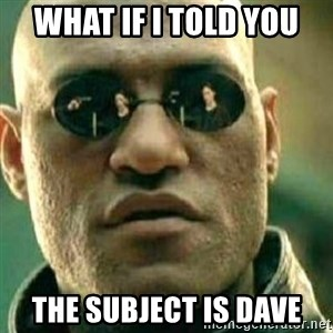 What If I Told You - What if i told you  The subject is dave