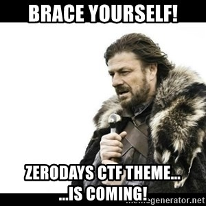 Winter is Coming - brace yourself! zerodays ctf theme...       ...is coming!