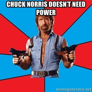 Chuck Norris  - Chuck Norris Doesn't Need Power