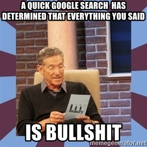 maury povich lol - A quick google search  has determined that everything you said Is bullshit