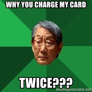 High Expectations Asian Father - Why you charge my card Twice???