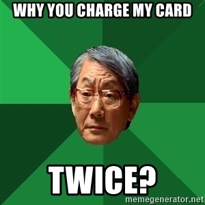 High Expectations Asian Father - Why you charge my card Twice?