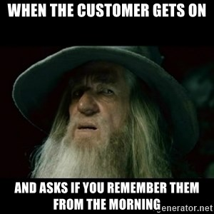 no memory gandalf - when the customer gets on and asks if you remember them from the morning