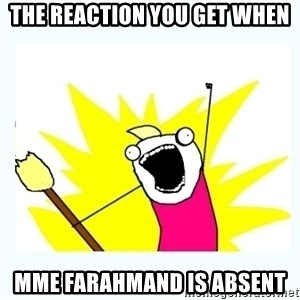All the things - The reaction you get when Mme Farahmand is absent