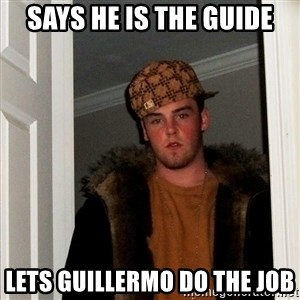 Scumbag Steve - Says he is the guide Lets Guillermo do the job