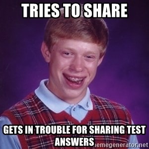 Bad Luck Brian - Tries to share gets in trouble for sharing test answers