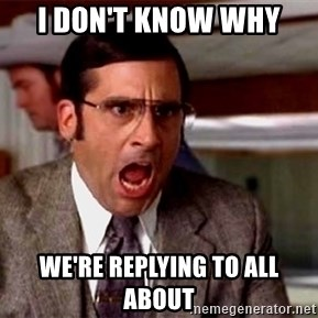 brick tamland - I don't know why we're replying to all about