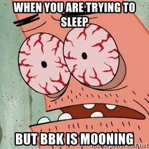 Patrick - WHEN YOU ARE TRYING TO SLEEP BUT BBK IS MOONING