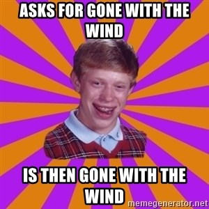 Unlucky Brian Strikes Again - Asks for Gone With the Wind  is then Gone With the Wind