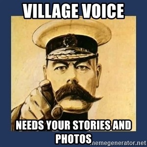 your country needs you - village voice needs your stories and photos