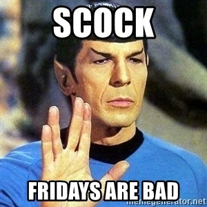 Spock - Scock Fridays are bad