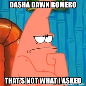 Patrick Wtf? - dasha dawn romero that's not what i asked