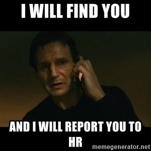 liam neeson taken - i will find you and i will report you to HR