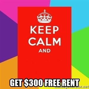 Keep calm and - get $300 free rent
