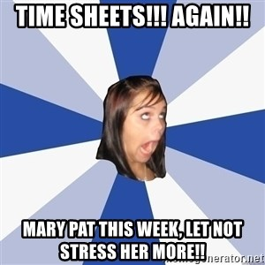 Annoying Facebook Girl - Time Sheets!!! Again!! Mary Pat this week, let not stress her more!!