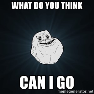 Forever Alone - what do you think can i go