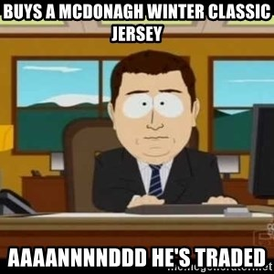 south park aand it's gone - Buys a McDonagh winter Classic jersey Aaaannnnddd he's traded