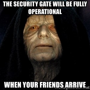 Star Wars Emperor - the security gate will be fully operational when your friends arrive