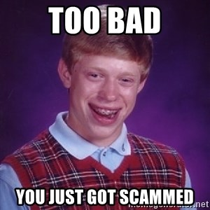 Bad Luck Brian - Too bad You just got scammed