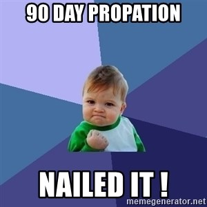 Success Kid - 90 day propation Nailed it !