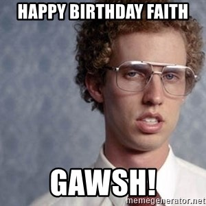 Napoleon Dynamite - HAPPY BIRTHDAY FAITH GAWSH!