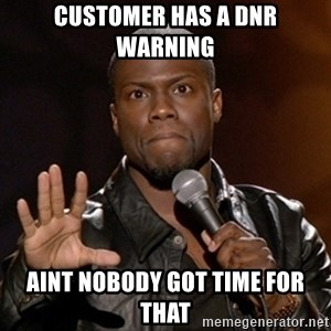 Kevin Hart - Customer has a dnr warning aint nobody got time for that