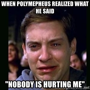 """crying peter parker - When polymepheus realized what he said """"Nobody is hurting me"""""""