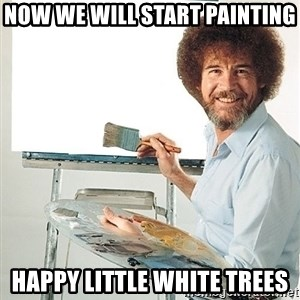 Bob Ross - Now we will start painting happy little white trees