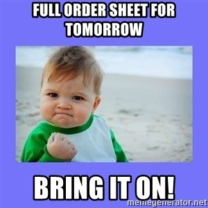 Baby fist - Full order sheet for tomorrow  Bring it on!
