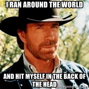 Brutal Chuck Norris - i ran around the world and hit myself in the back of the head