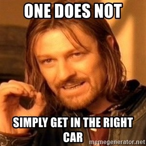 One Does Not Simply - One does not  Simply get in the right car