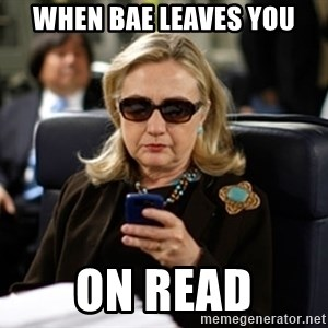 Hillary Clinton Texting - When bae leaves you On read