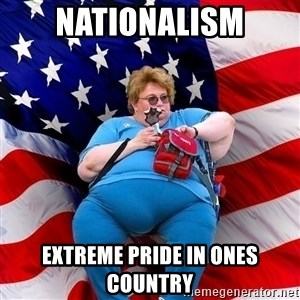 Obese American - NATIONALISM EXTREME PRIDE IN ONES COUNTRY