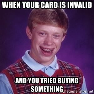 Bad Luck Brian - When your card is invalid and you tried buying something