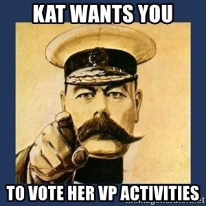 your country needs you - Kat wants you To vote her VP Activities