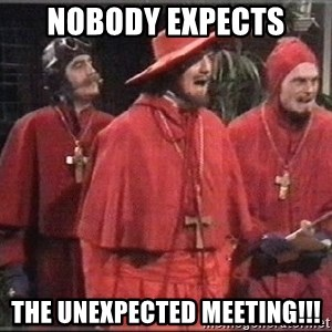 spanish inquisition - Nobody expects  The unexpected meeting!!!