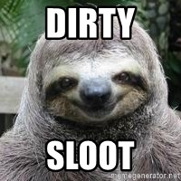 Sexual Sloth - DIRTY SLOOT