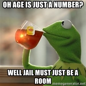Kermit The Frog Drinking Tea - oh age is just a number? well jail must just be a room