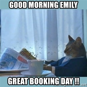 rich cat  - good morning emily great booking day !!
