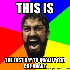 sparta - This is the last day to qualify for Cal Grant