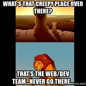 Lion King Shadowy Place - What's that creepy place over there? That's the web/dev team...never go there...